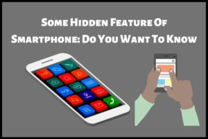Some Hidden Feature Of Smartphone Do You Want To Know