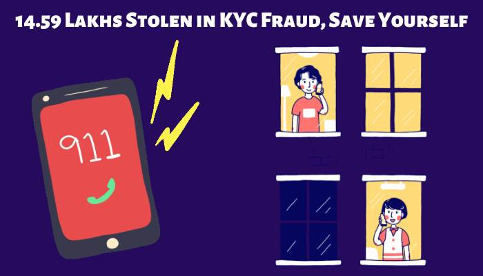 14.59 Lakhs Stolen in KYC Fraud, Save Yourself